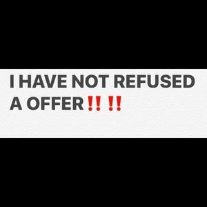 I have NOT Refused a OFFER!